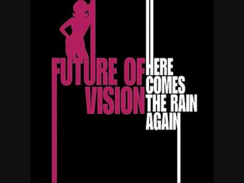 Future Of Vision - Here Comes The Rain Again